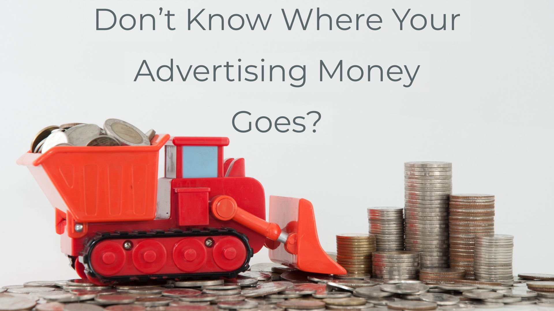 Don't Know Where Your Advertising Money Goes?